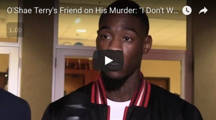 "O'Shae Terry's Friend on His Murder: ""I Don't Wish This On Anyone"""